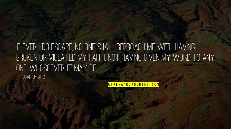 Having No One Quotes By Joan Of Arc: If ever I do escape, no one shall