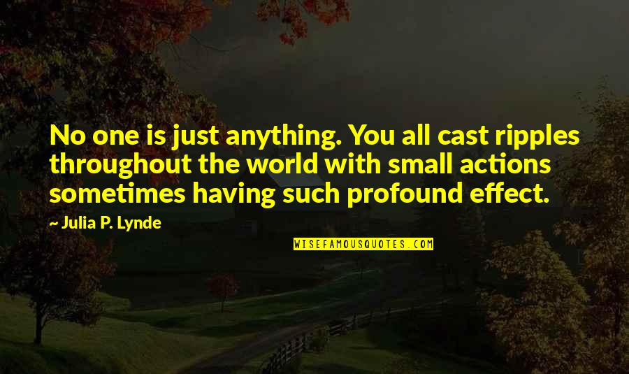 Having No One Quotes By Julia P. Lynde: No one is just anything. You all cast