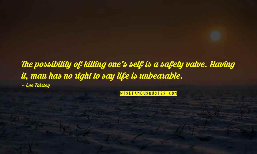 Having No One Quotes By Leo Tolstoy: The possibility of killing one's self is a