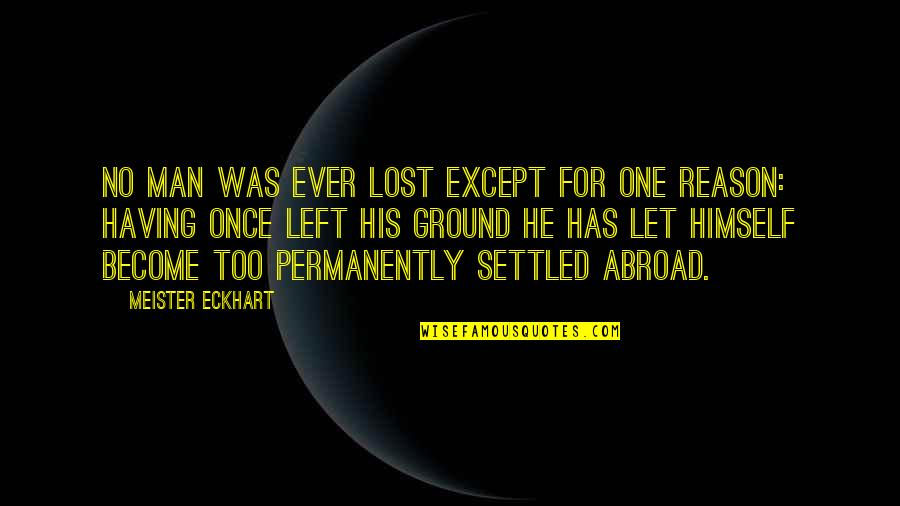 Having No One Quotes By Meister Eckhart: No man was ever lost except for one
