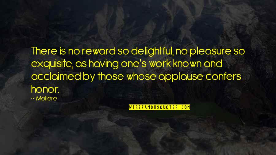 Having No One Quotes By Moliere: There is no reward so delightful, no pleasure