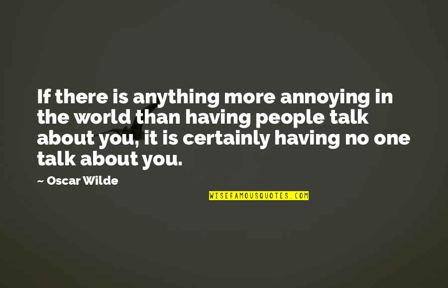 Having No One Quotes By Oscar Wilde: If there is anything more annoying in the