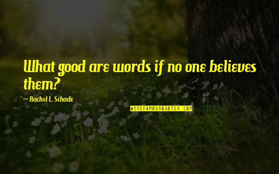 Having No One Quotes By Rachel L. Schade: What good are words if no one believes