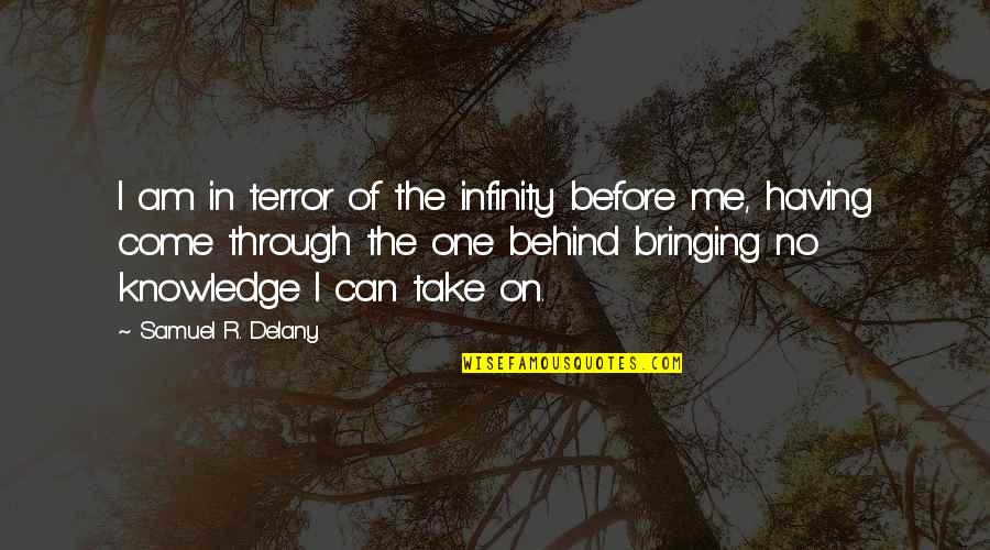 Having No One Quotes By Samuel R. Delany: I am in terror of the infinity before