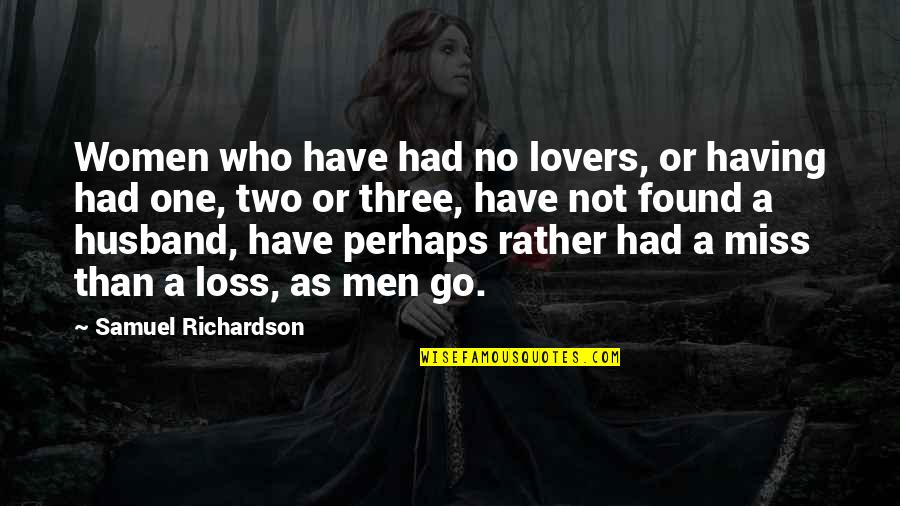 Having No One Quotes By Samuel Richardson: Women who have had no lovers, or having