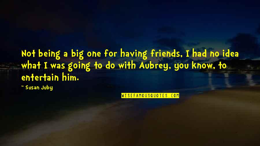 Having No One Quotes By Susan Juby: Not being a big one for having friends,