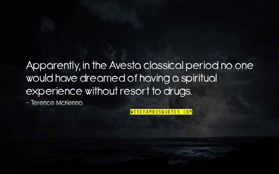 Having No One Quotes By Terence McKenna: Apparently, in the Avesta classical period no one