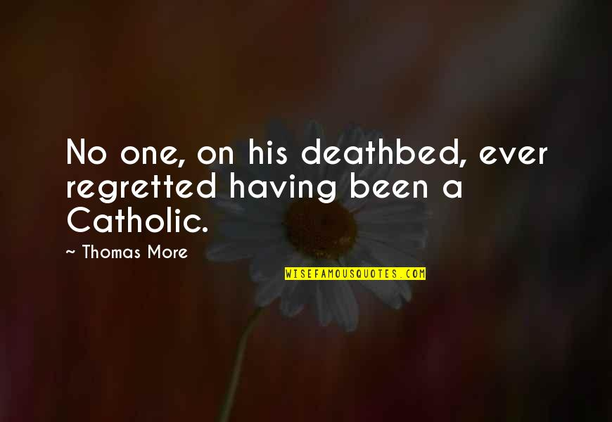 Having No One Quotes By Thomas More: No one, on his deathbed, ever regretted having