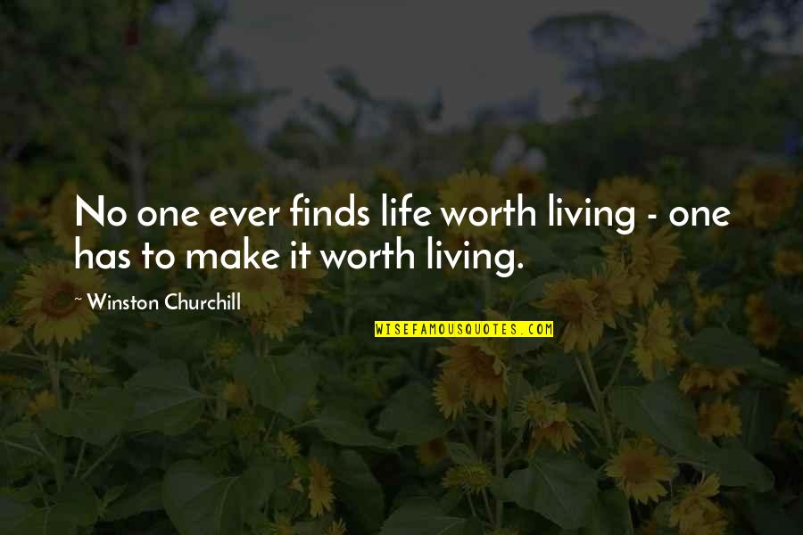 Having No One Quotes By Winston Churchill: No one ever finds life worth living -