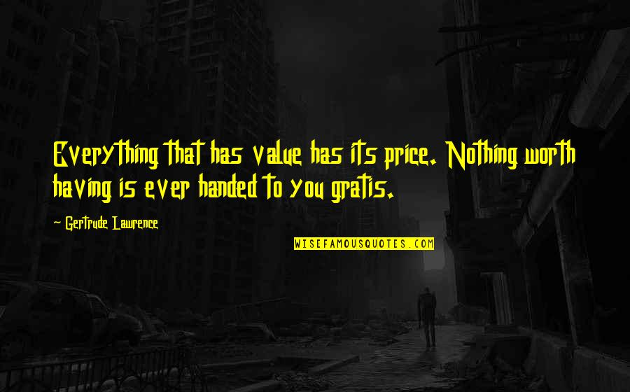 Having Nothing And Everything Quotes By Gertrude Lawrence: Everything that has value has its price. Nothing