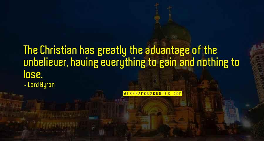 Having Nothing And Everything Quotes By Lord Byron: The Christian has greatly the advantage of the