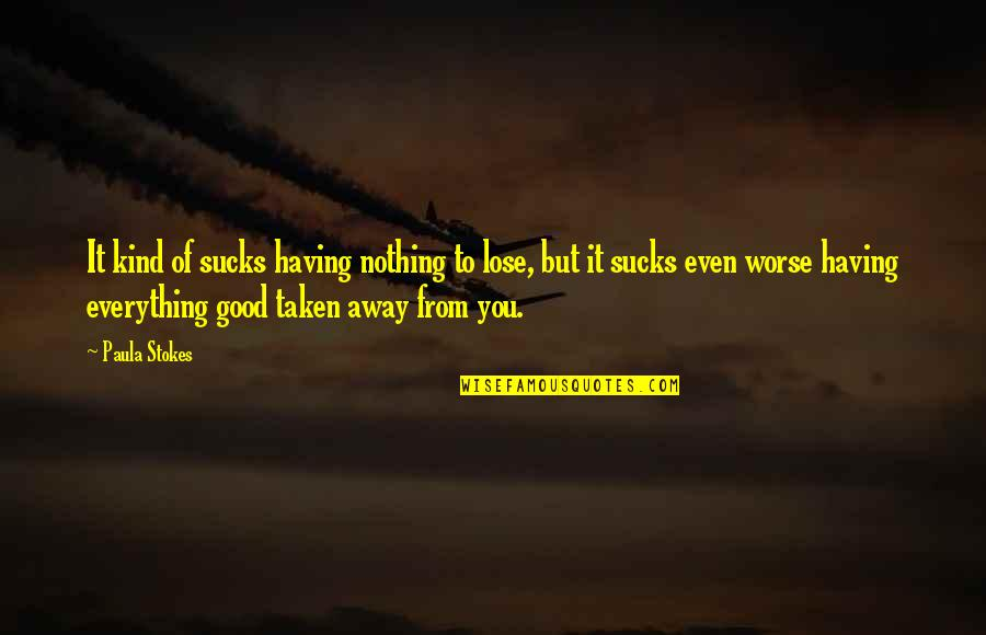 Having Nothing And Everything Quotes By Paula Stokes: It kind of sucks having nothing to lose,
