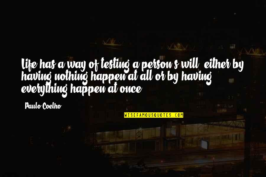 Having Nothing And Everything Quotes By Paulo Coelho: Life has a way of testing a person's