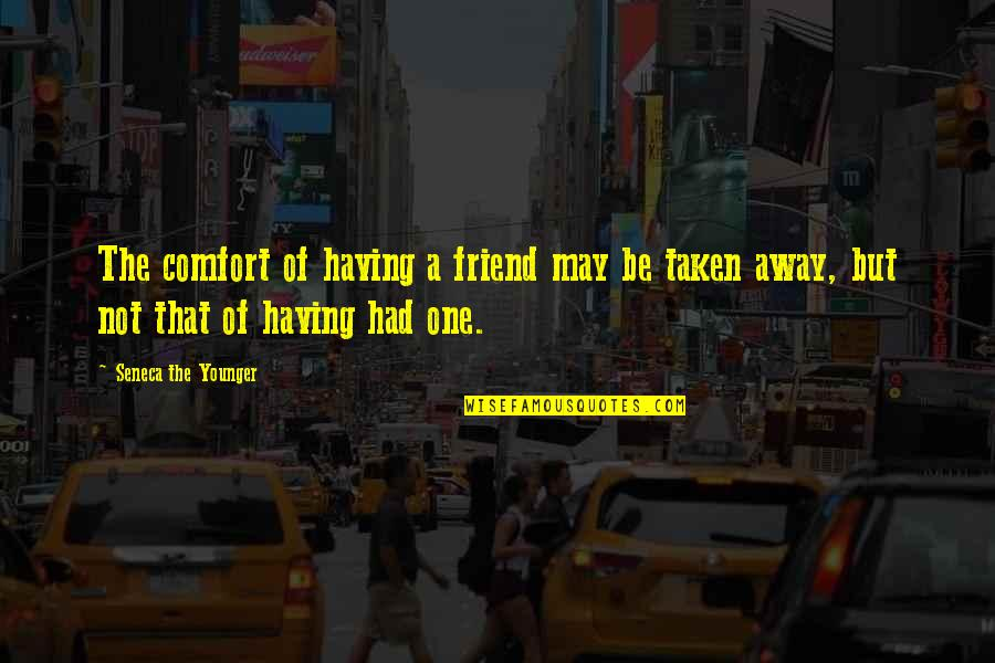 Having One Best Friend Quotes By Seneca The Younger: The comfort of having a friend may be