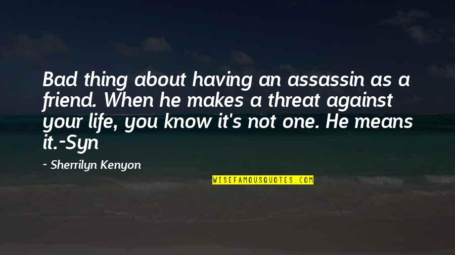Having One Best Friend Quotes By Sherrilyn Kenyon: Bad thing about having an assassin as a