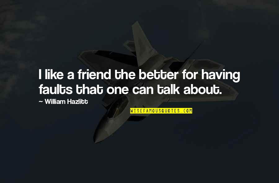 Having One Best Friend Quotes By William Hazlitt: I like a friend the better for having