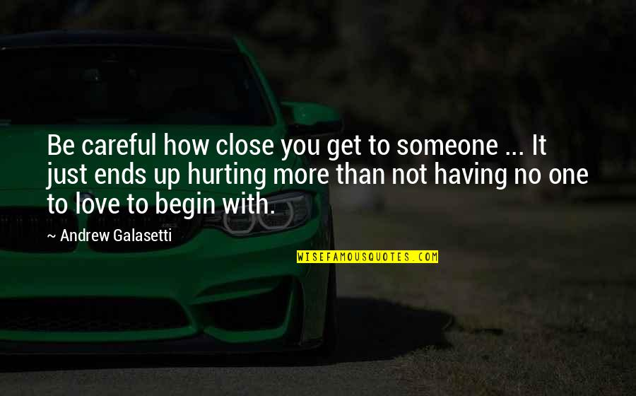 Having Only One Love Quotes By Andrew Galasetti: Be careful how close you get to someone