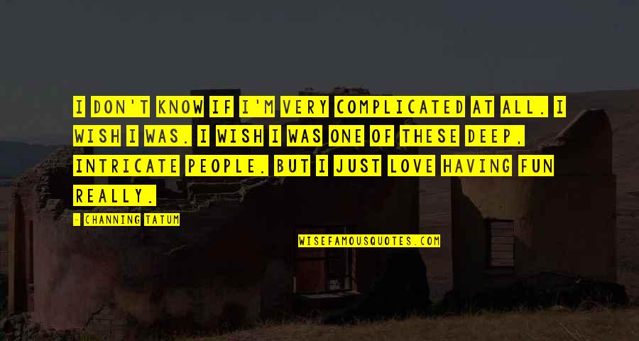 Having Only One Love Quotes By Channing Tatum: I don't know if I'm very complicated at