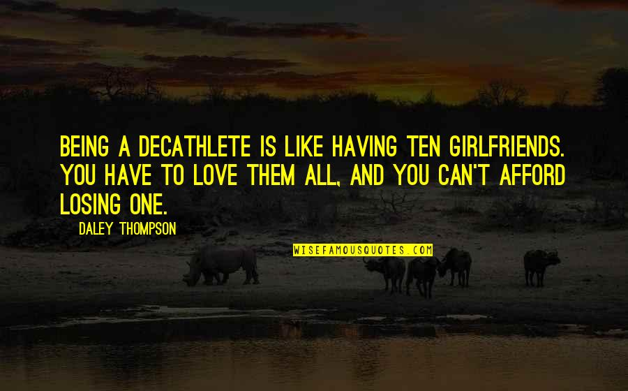 Having Only One Love Quotes By Daley Thompson: Being a decathlete is like having ten girlfriends.
