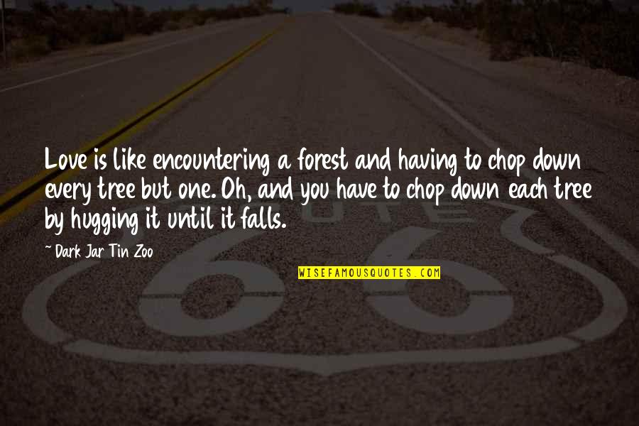 Having Only One Love Quotes By Dark Jar Tin Zoo: Love is like encountering a forest and having