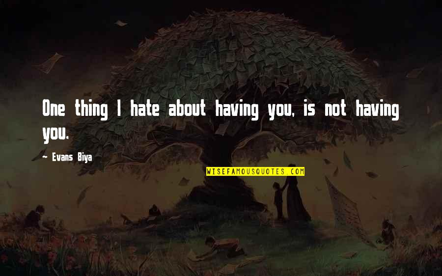 Having Only One Love Quotes By Evans Biya: One thing I hate about having you, is