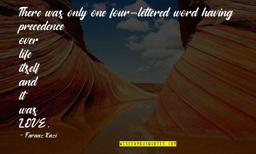Having Only One Love Quotes By Faraaz Kazi: There was only one four-lettered word having precedence