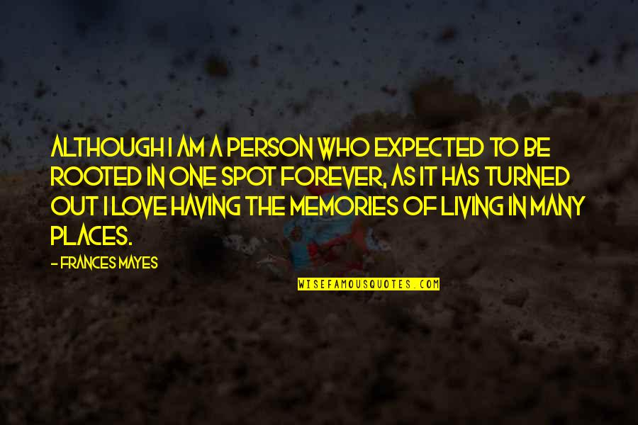 Having Only One Love Quotes By Frances Mayes: Although I am a person who expected to
