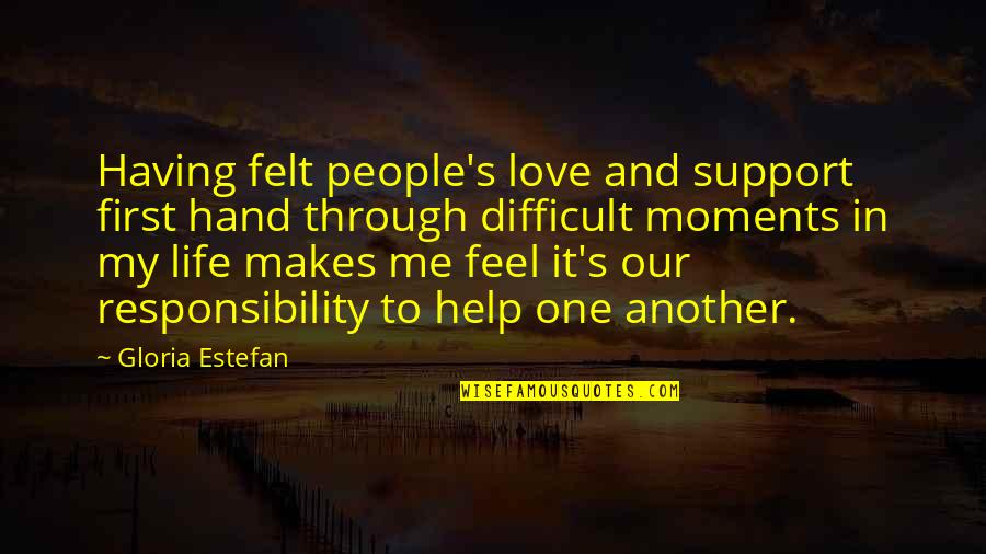 Having Only One Love Quotes By Gloria Estefan: Having felt people's love and support first hand