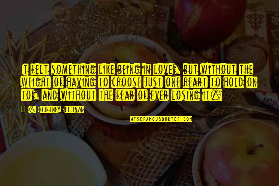 Having Only One Love Quotes By J. Courtney Sullivan: It felt something like being in love, but