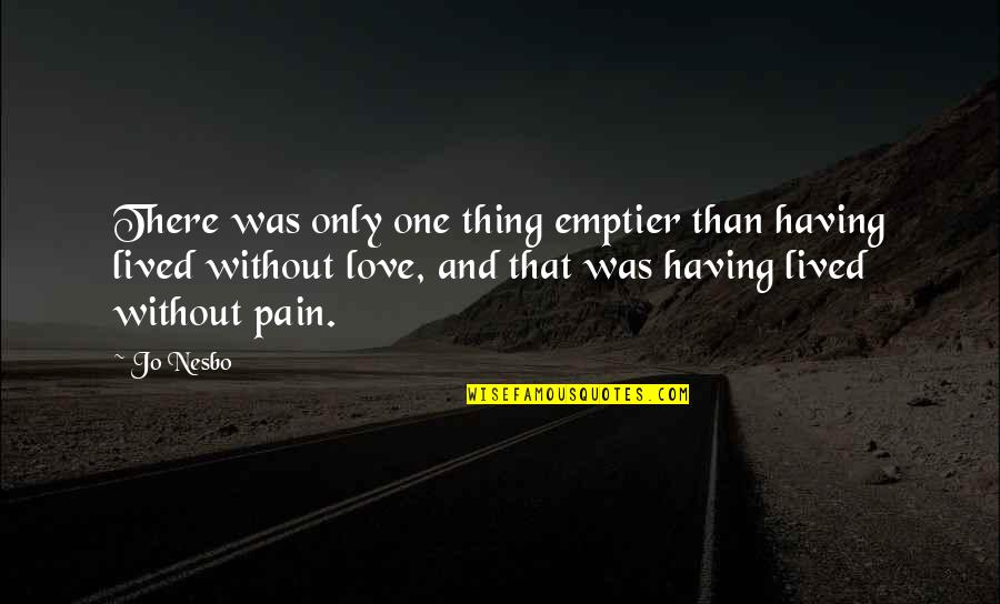 Having Only One Love Quotes By Jo Nesbo: There was only one thing emptier than having