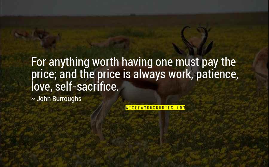 Having Only One Love Quotes By John Burroughs: For anything worth having one must pay the