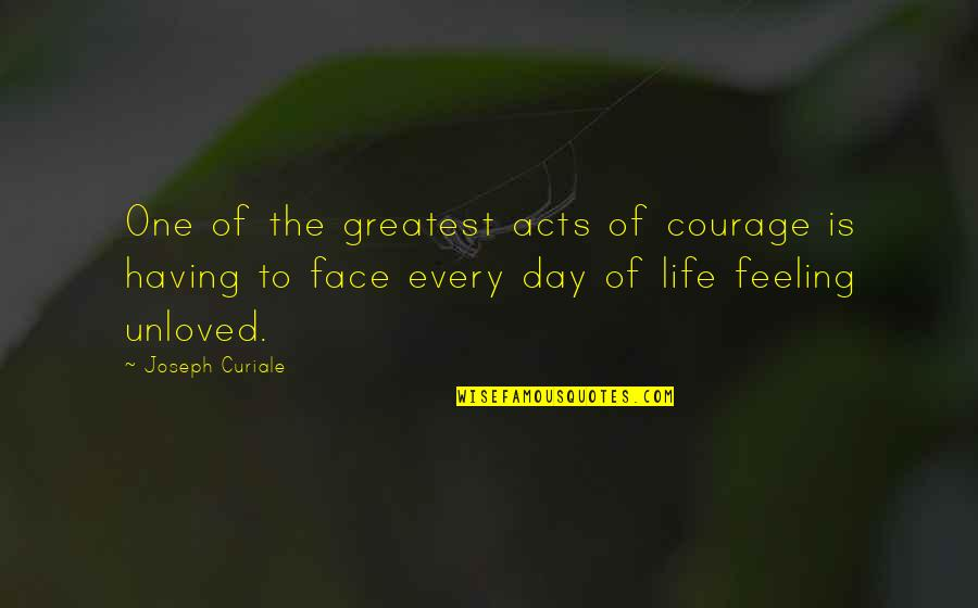 Having Only One Love Quotes By Joseph Curiale: One of the greatest acts of courage is