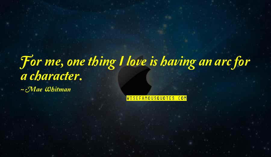 Having Only One Love Quotes By Mae Whitman: For me, one thing I love is having