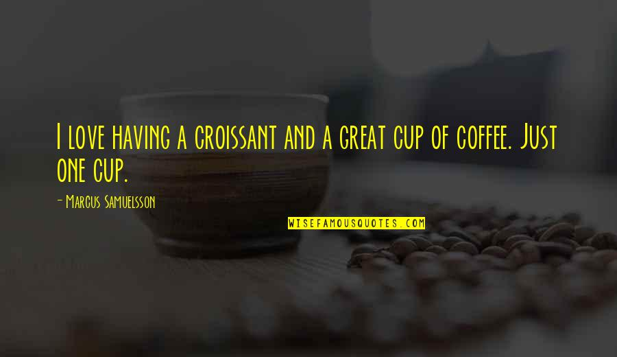 Having Only One Love Quotes By Marcus Samuelsson: I love having a croissant and a great