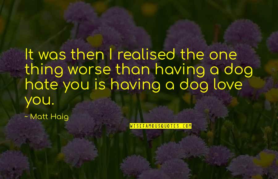 Having Only One Love Quotes By Matt Haig: It was then I realised the one thing