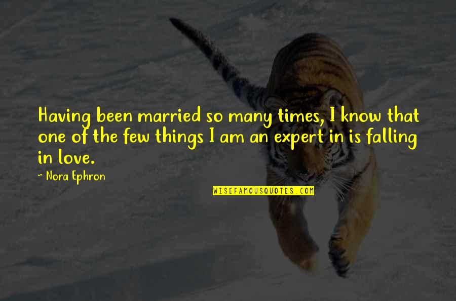 Having Only One Love Quotes By Nora Ephron: Having been married so many times, I know