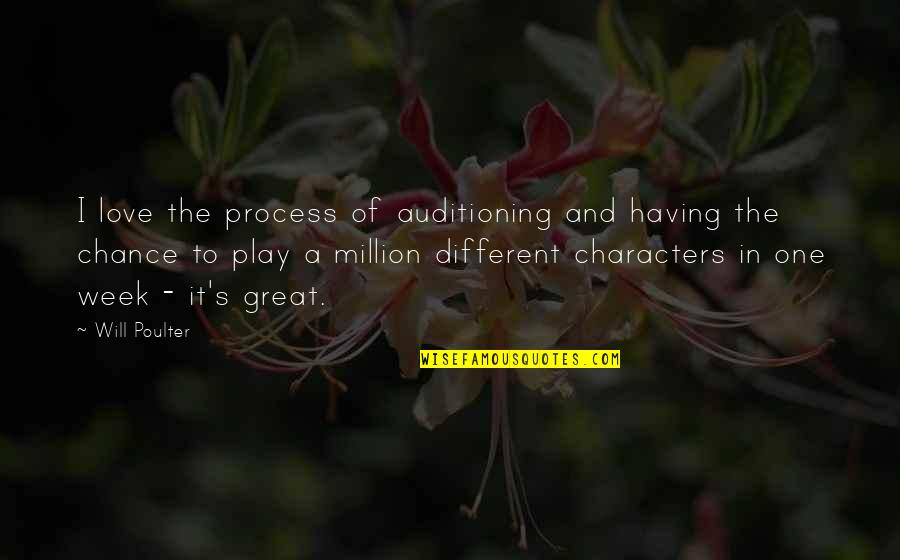 Having Only One Love Quotes By Will Poulter: I love the process of auditioning and having