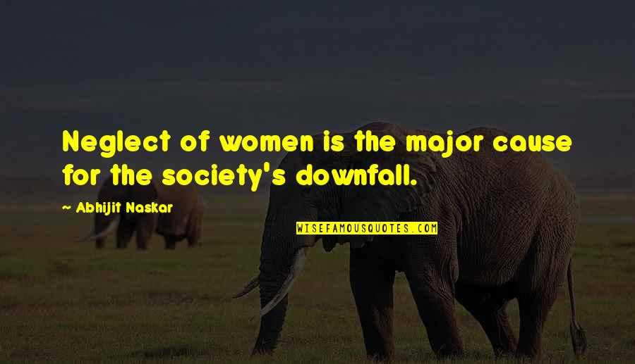 Having Patience In Relationships Quotes By Abhijit Naskar: Neglect of women is the major cause for
