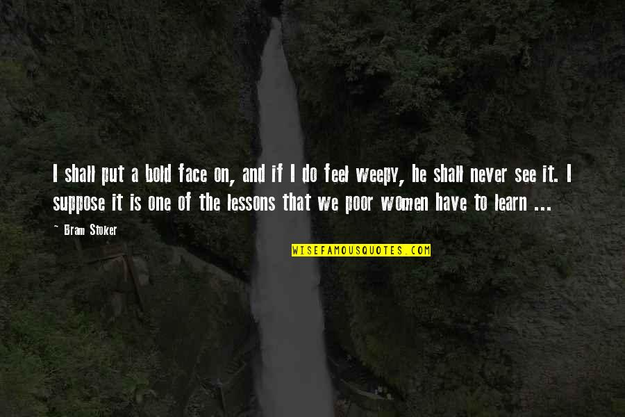 Having Patience In Relationships Quotes By Bram Stoker: I shall put a bold face on, and