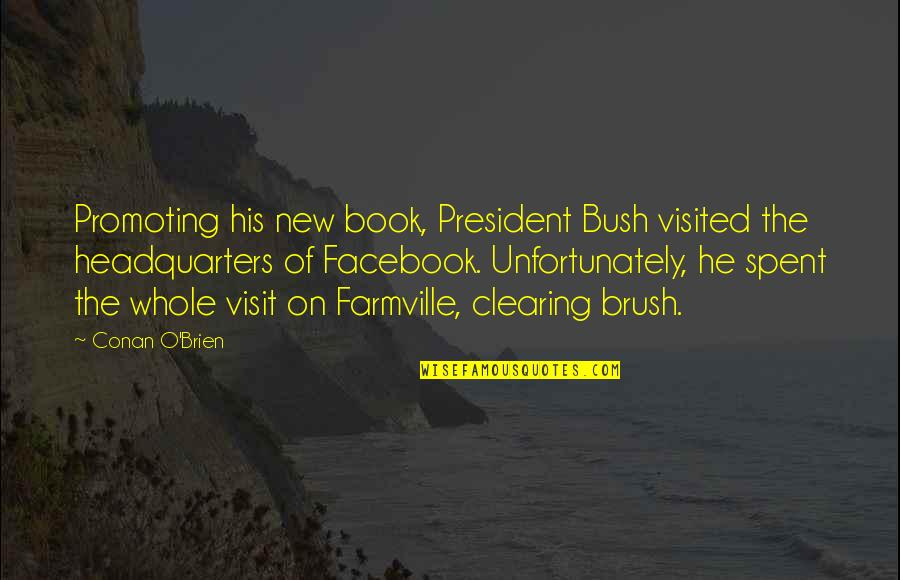 Having Patience In Relationships Quotes By Conan O'Brien: Promoting his new book, President Bush visited the