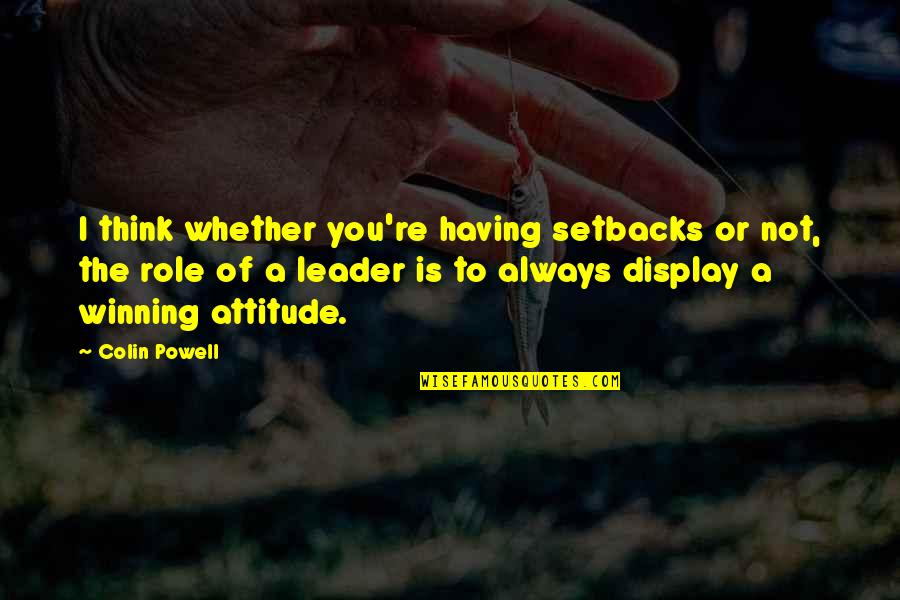 Having Setbacks Quotes By Colin Powell: I think whether you're having setbacks or not,