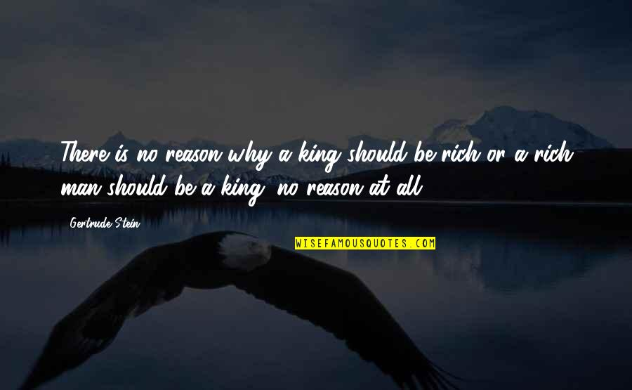 Having Setbacks Quotes By Gertrude Stein: There is no reason why a king should