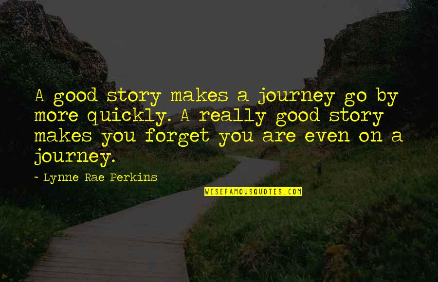 Having Setbacks Quotes By Lynne Rae Perkins: A good story makes a journey go by