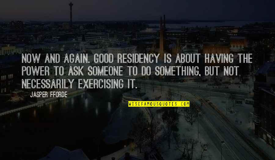 Having Something Good Quotes By Jasper Fforde: Now and again. Good residency is about having