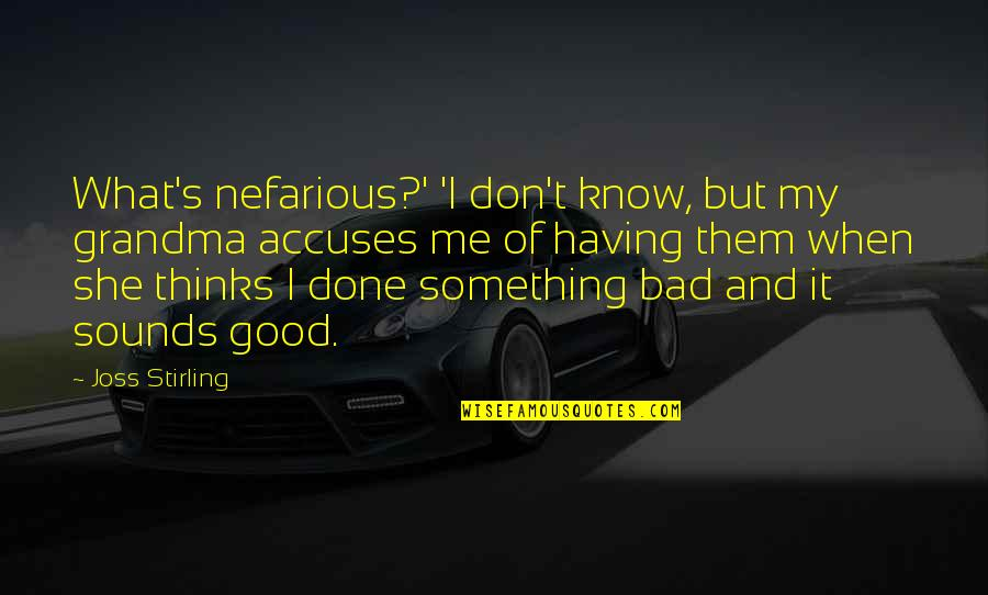 Having Something Good Quotes By Joss Stirling: What's nefarious?' 'I don't know, but my grandma