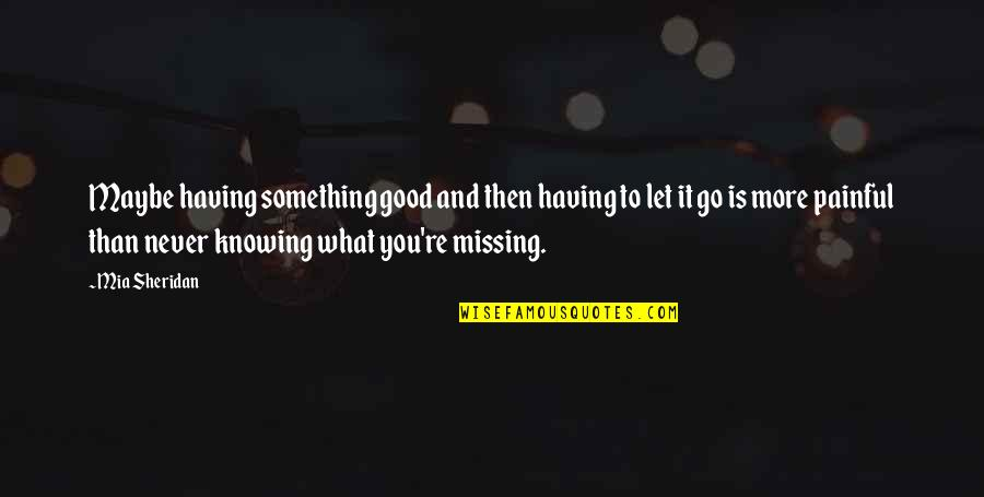 Having Something Good Quotes By Mia Sheridan: Maybe having something good and then having to