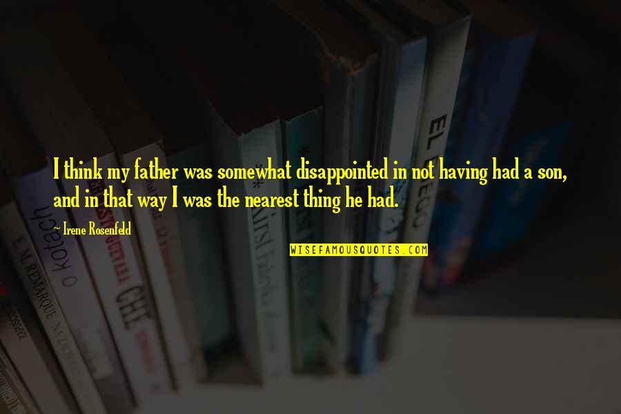 Having The Best Son Quotes By Irene Rosenfeld: I think my father was somewhat disappointed in