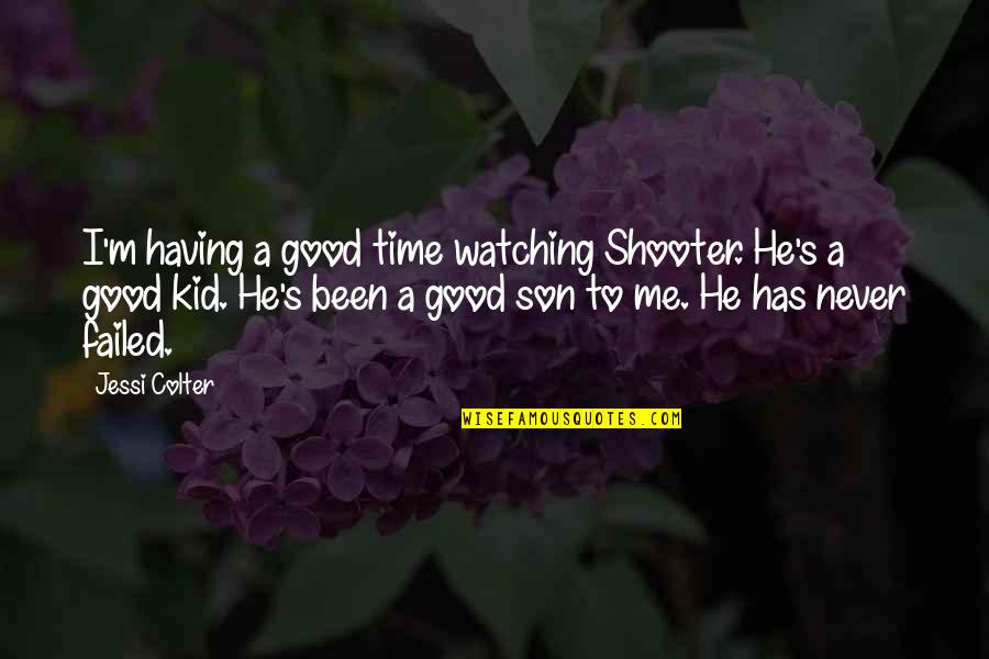 Having The Best Son Quotes By Jessi Colter: I'm having a good time watching Shooter. He's