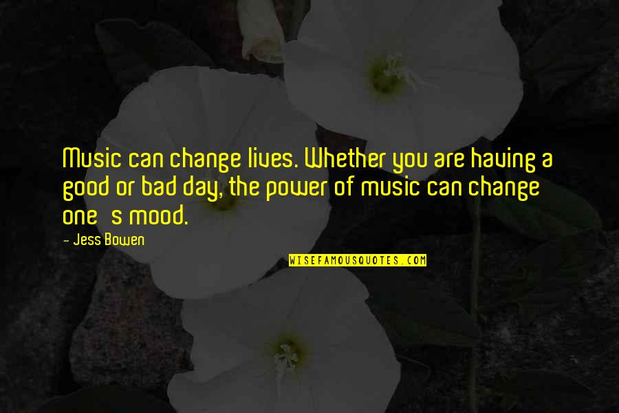 Having The Power To Change Quotes By Jess Bowen: Music can change lives. Whether you are having