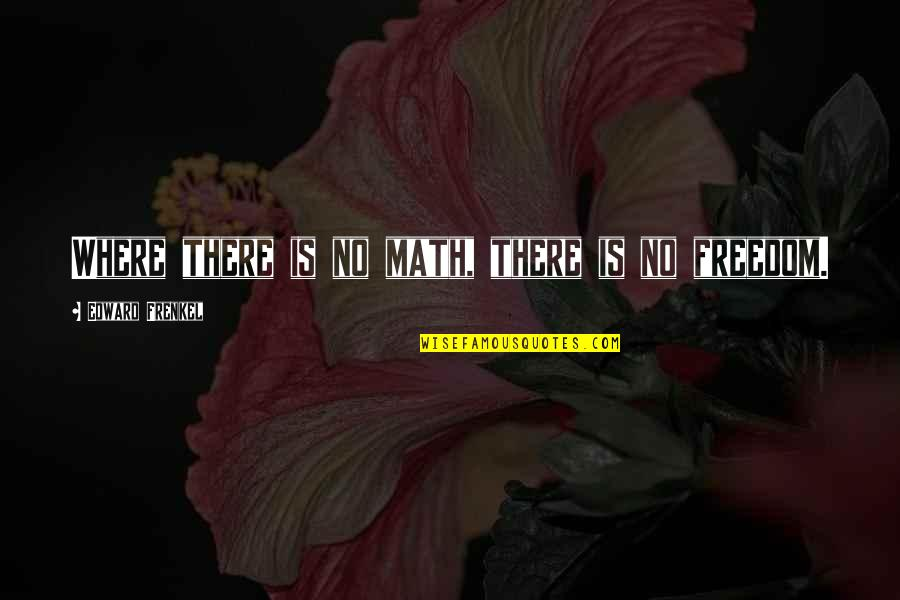 Having Things Handed To You Quotes By Edward Frenkel: Where there is no math, there is no